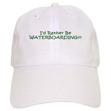 I'D RATHER BE WATERBOARDING Cap