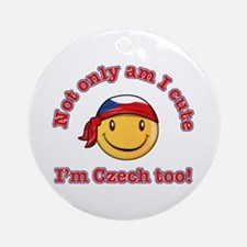 Not only am I cute I'm Czech too! Ornament (Round)