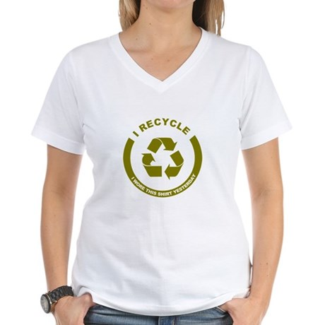 I Recycle, I Wore This Shirt Yesterday Women's V-N