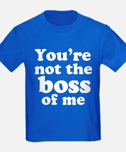 You're Not the Boss of Me T