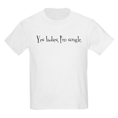 Yes ladies, I'm single Kids Light T-Shirt