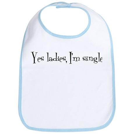 Yes ladies, I'm single Bib