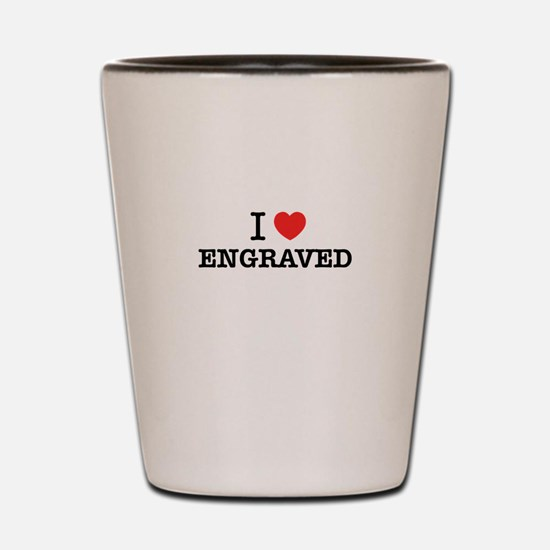 I Love ENGRAVED Shot Glass