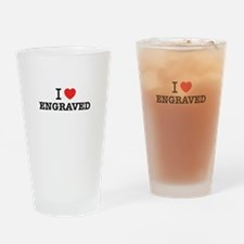 I Love ENGRAVED Drinking Glass