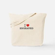 I Love ENGRAVED Tote Bag