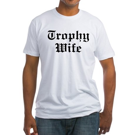 Trophy Wife Fitted T-Shirt