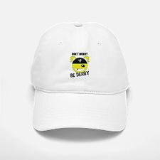 Don't Worry, Be Derby! Baseball Baseball Cap