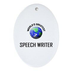 World's Greatest SPEECH WRITER Oval Ornament
