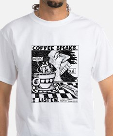 coffee speaks, i listen T-Shirt