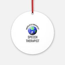 World's Greatest SPEECH THERAPIST Ornament (Round)