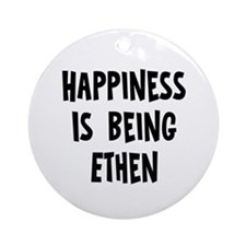 Happiness is being Ethen Ornament (Round)