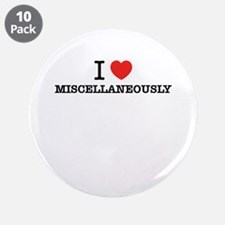"I Love MISCELLANEOUSLY 3.5"" Button (10 pack)"