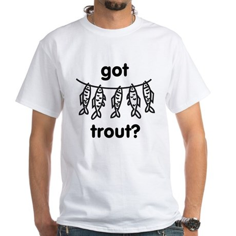 got trout? White T-Shirt