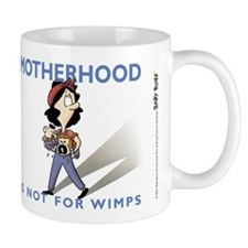 Motherhood is not for wimps Mugs