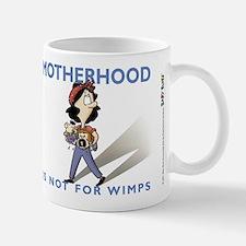 Motherhood is not for wimps Mugs