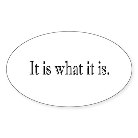 It is what it is Oval Sticker