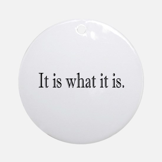 It is what it is Ornament (Round)