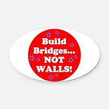 Build Bridges...Not Walls! Oval Car Magnet