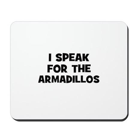 I Speak For The Armadillos Mousepad