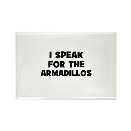 I Speak For The Armadillos Rectangle Magnet (10 pa