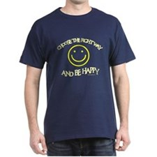 CHOOSE THE RIGHT WAY AND BE HAPPY T-Shirt