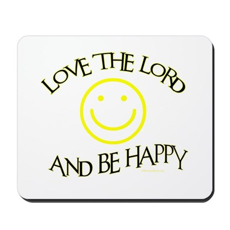 LOVE THE LORD AND BE HAPPY Mousepad