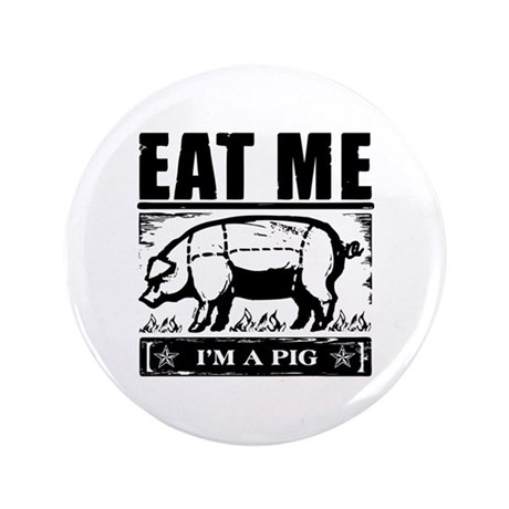 """Eat Me Im a Pig 3.5"""" Button (100 pack)"""