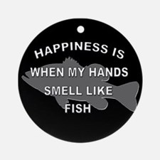 HAPPINESS IS WHEN MY HANDS SMELL LIKE FISH - ORN