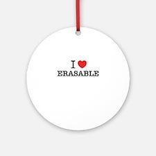 I Love ERASABLE Round Ornament