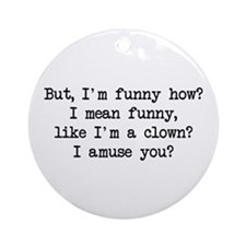 Funny How Ornament (Round)