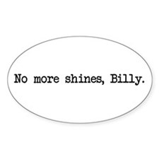 No More Shines Billy Oval Bumper Stickers