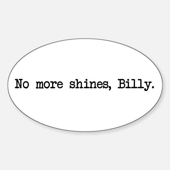 No More Shines Billy Oval Decal