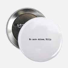 """No More Shines Billy 2.25"""" Button"""