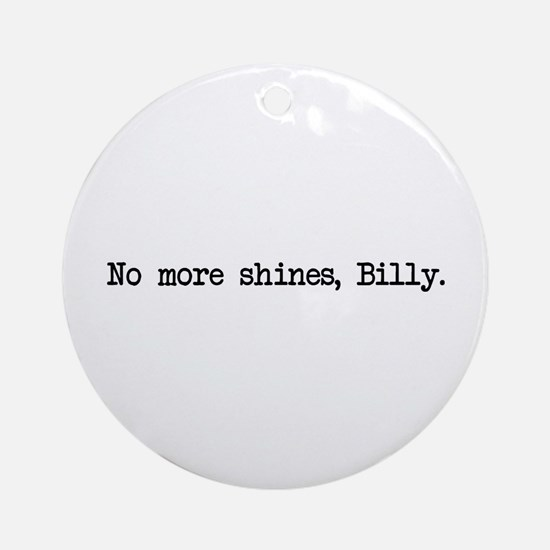 No More Shines Billy Ornament (Round)