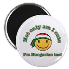 """Not only am I cute I'm Hungarian too! 2.25"""" Magnet"""