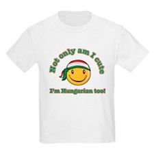 Not only am I cute I'm Hungarian too! T-Shirt