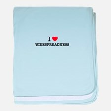I Love WIDESPREADNESS baby blanket