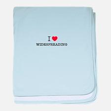 I Love WIDESPREADING baby blanket