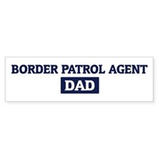 BORDER PATROL AGENT Dad Bumper Bumper Sticker