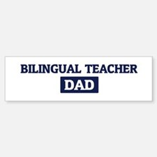 BILINGUAL TEACHER Dad Bumper Bumper Bumper Sticker