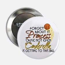 "Not Even Cinderella - Basketball 2.25"" Button"