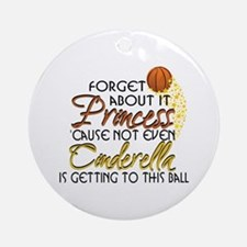 Not Even Cinderella - Basketball Ornament (Round)