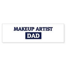 MAKEUP ARTIST Dad Bumper Bumper Sticker