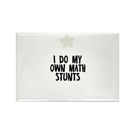 I Do My Own Math Stunts Rectangle Magnet