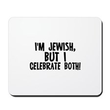 I'm Jewish, but I celebrate b Mousepad