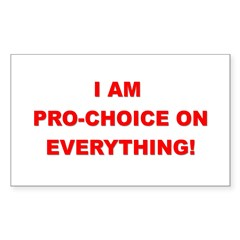 I'm Pro-Choice On Everything! Sticker (Rectangular
