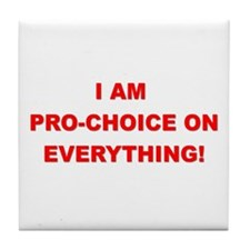 I'm Pro-Choice On Everything! Tile Coaster