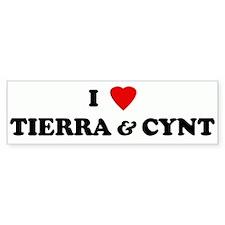 I Love TIERRA & CYNT Bumper Bumper Sticker