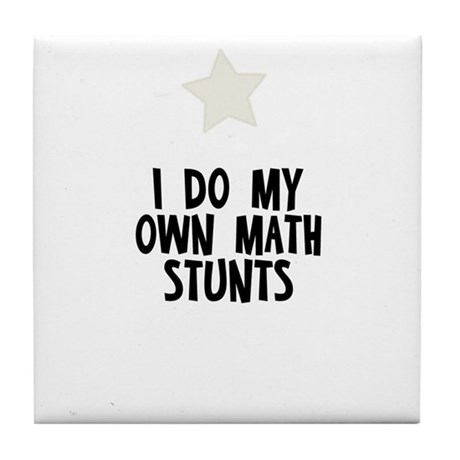 I Do My Own Math Stunts Tile Coaster