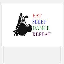 Eat Sleep Dance Yard Sign